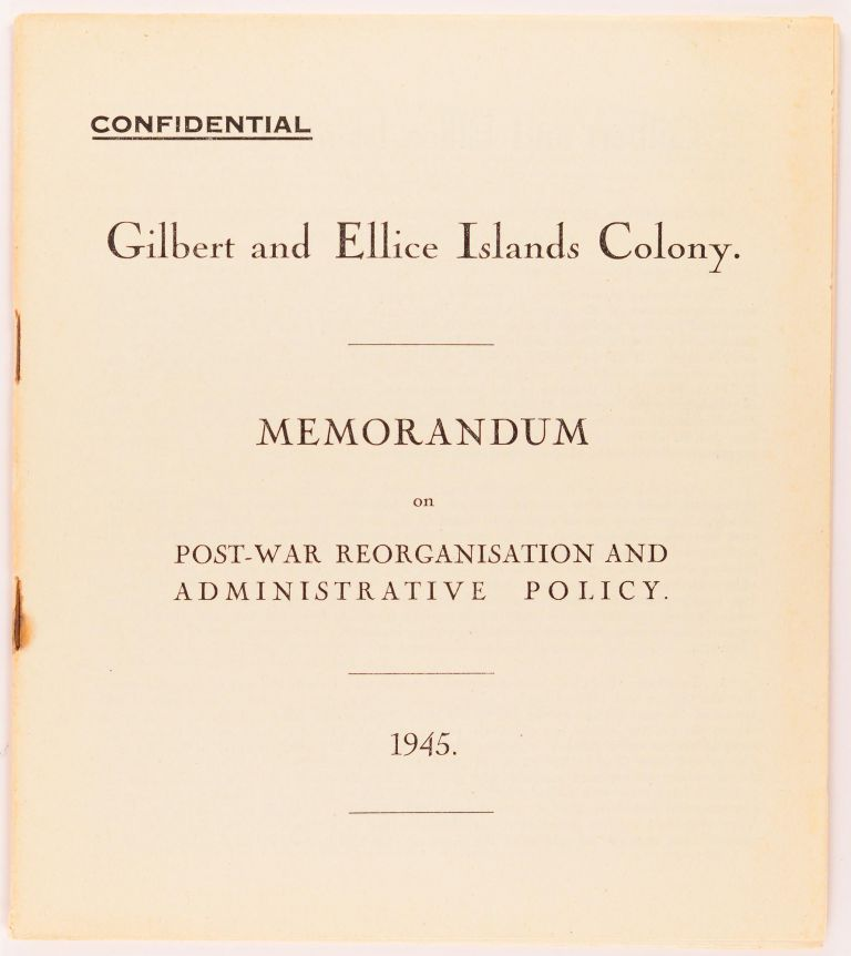 Confidential. Gilbert and Ellice Islands Colony. Memorandum on Post-War Reorganisation and Administrative Policy. 1945 [cover title]. Ellice Islands, Henry Evans MAUDE.