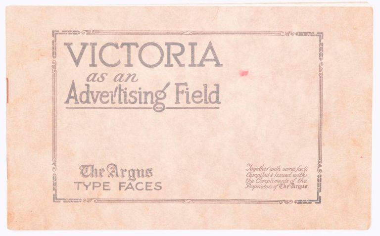 Victoria as an Advertising Field. 'The Argus' Type Faces. Together with Some Facts compiled and issued with the Compliments of the Proprietors of 'The Argus'. Trade Catalogue.