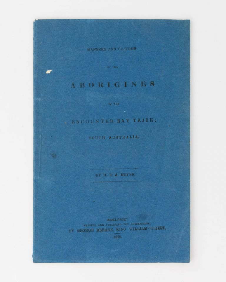 Manners and Customs of the Aborigines of the Encounter Bay Tribe, South Australia. H. E. A. MEYER.