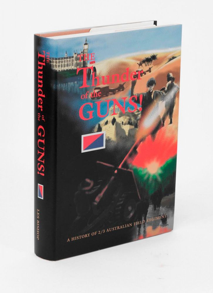 The Thunder of the Guns! A History of 2/3 Australian Field Regiment. Les BISHOP.