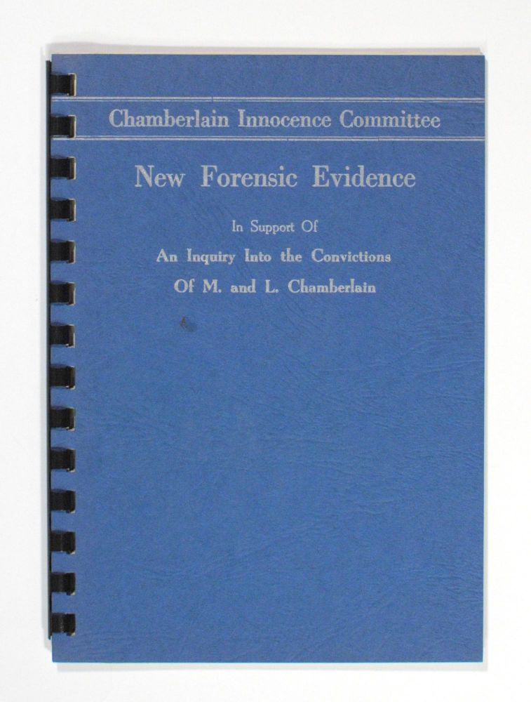 Chamberlain Innocence Committee. New Forensic Evidence in support of an Inquiry into the Convictions of M. and L. Chamberlain [cover title]. Chamberlain Case.