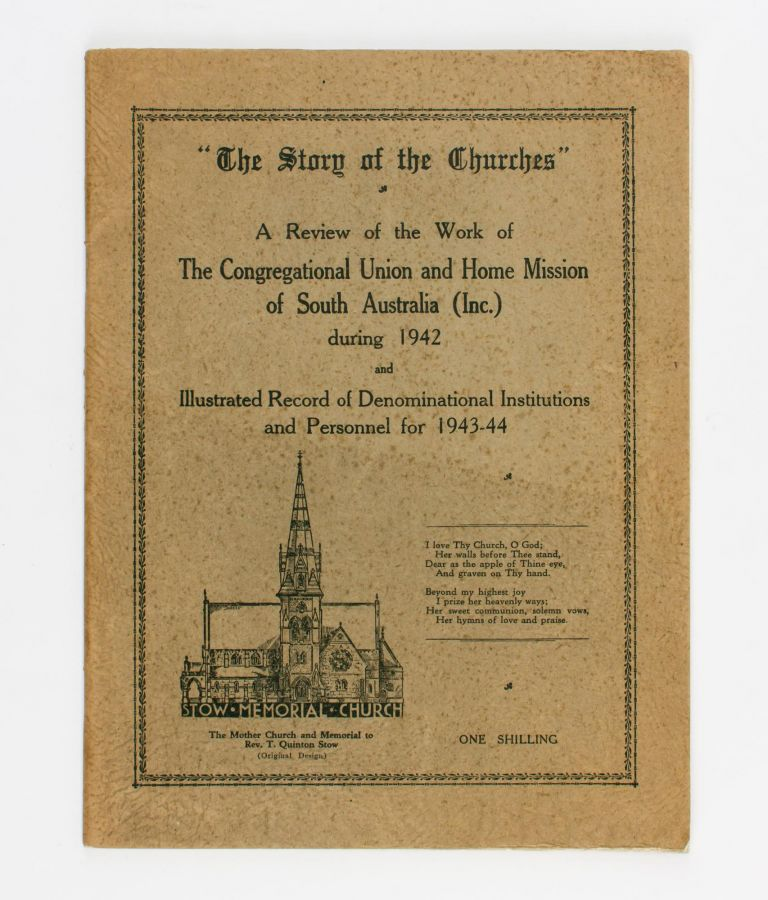 'The Story of the Churches'. A Review of the Work of the Congregational Union and Home Mission of South Australia (Inc.) during 1942, and Illustrated Record of Denominational Institutions and Personnel for 1943-44 [cover title]. Congregational Church.