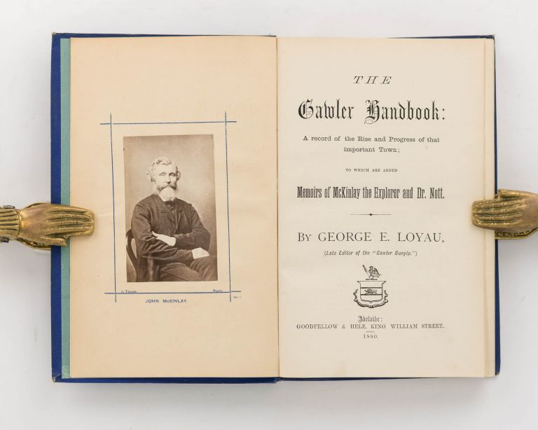 The Gawler Handbook. A Record of the Rise and Progress of that important Town; to which are added Memoirs of McKinlay the Explorer and Dr Nott. George Ettienne LOYAU.