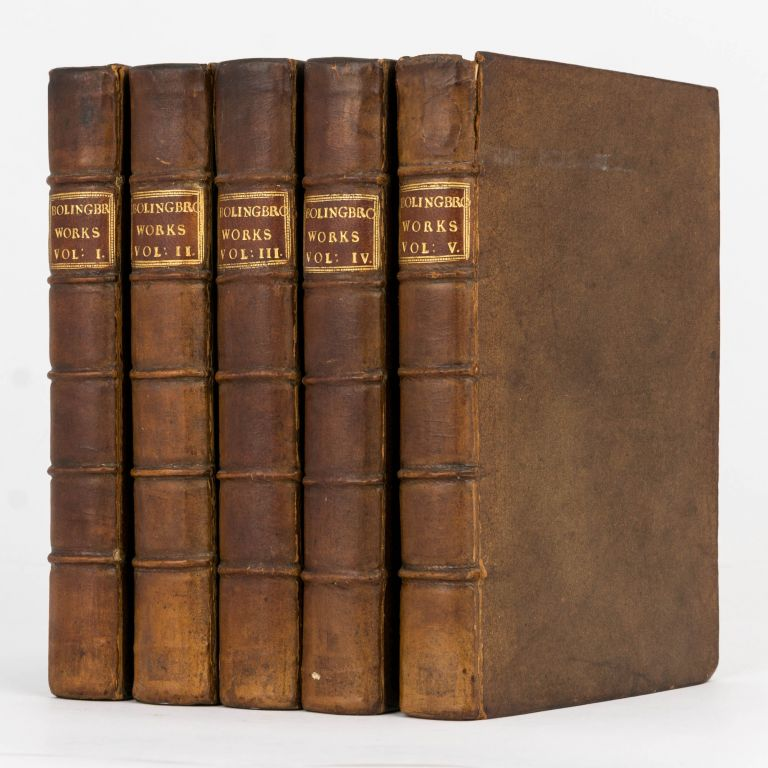 The Philosophical Works of the late Right Honorable Henry St John, Lord Viscount Bolingbroke, in Five Volumes. Lord Viscount BOLINGBROKE, Henry St JOHN.