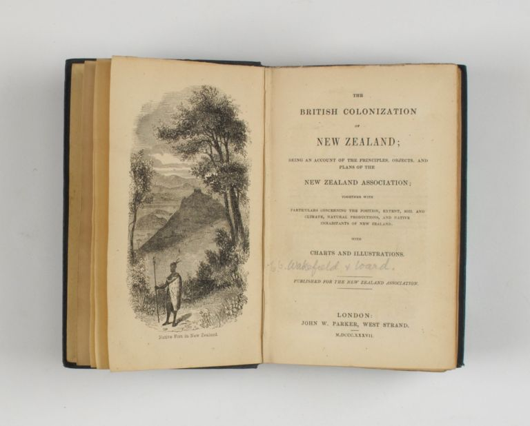 The British Colonization of New Zealand; being an Account of the Principles, Objects, and Plans of the New Zealand Association; together with particulars concerning the position, extent, soil and climate, natural productions, and native inhabitants of New Zealand. Edward Gibbon WAKEFIELD, John WARD.