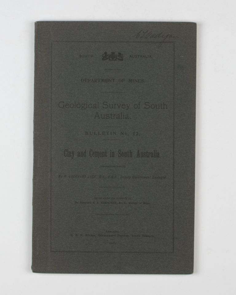 Clay and Cement in South Australia. Cecil Thomas MADIGAN, R. Lockhart JACK.
