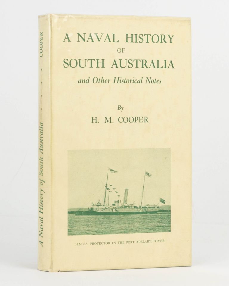 A Naval History of South Australia and Other Historical Notes. H. M. COOPER.