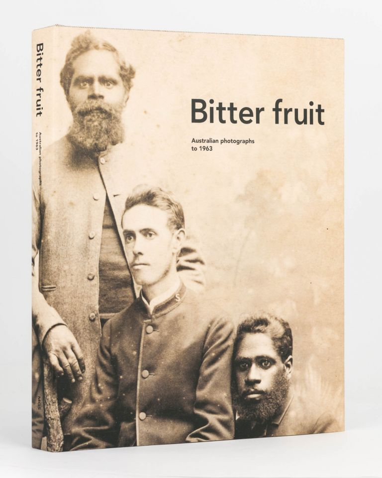 Bitter Fruit. Australian Photographs to 1963. Michael GRAHAM-STEWART, Francis McWHANNELL, with Jonathan DICKSON.