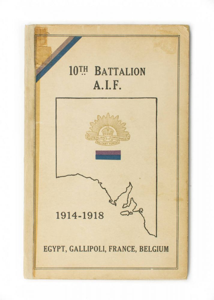 History of the 10th Battalion AIF [1914-1918. Egypt, Gallipoli, France, Belgium (cover sub-title)]. 10th Battalion, Lieutenant Arthur LIMB.