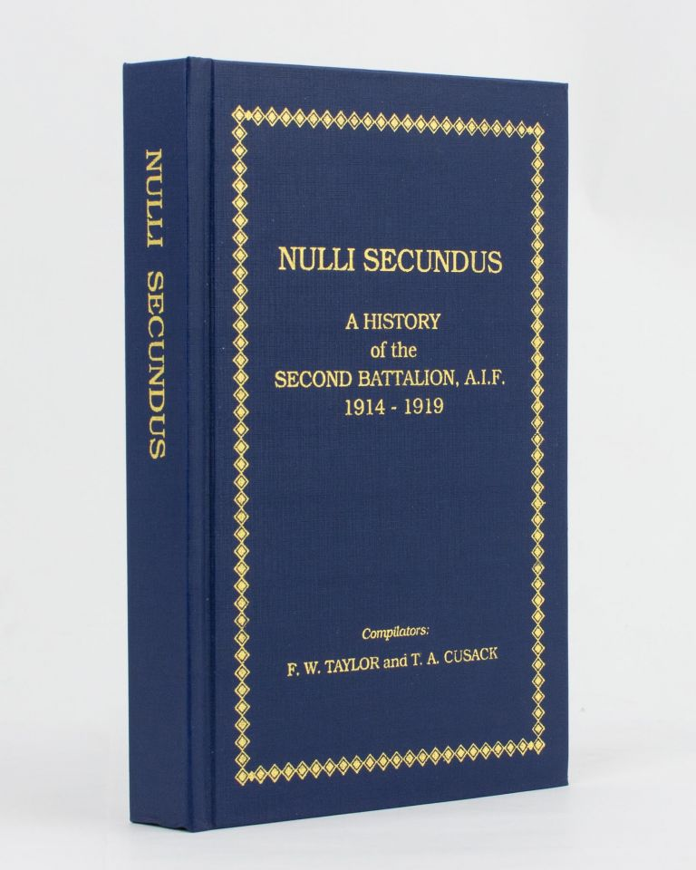 Nulli Secundus. A History of the Second Battalion AIF, 1914-1919. 2nd Battalion, F. W. TAYLOR, T A. CUSACK.