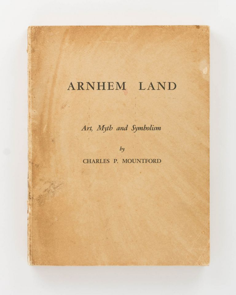 Records of the American-Australian Scientific Expedition to Arnhem Land. [Volume] 1: Art, Myth and Symbolism. American-Australian Scientific Expedition to Arnhem Land, Charles P. MOUNTFORD.