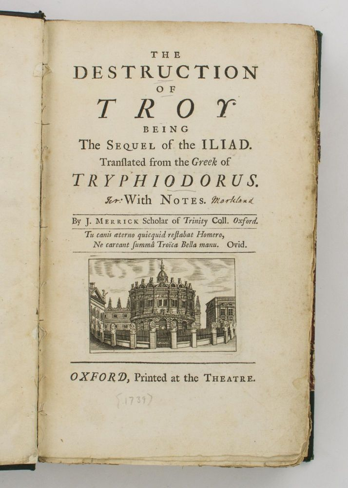 The Destruction of Troy. Being the Sequel of the Iliad. Translated from the Greek of Tryphiodorus. With Notes by J. Merrick. TRYPHIODORUS, James MERRICK.