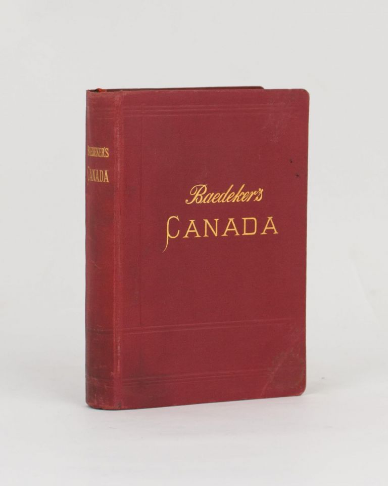 The Dominion of Canada, with Newfoundland and an Excursion to Alaska. Handbook for Travellers. Karl BAEDEKER.