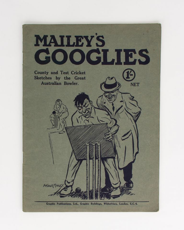 Mailey's Googlies. A Series of Sketches and Caricatures of English County and Test Match Cricket, by the Famous Australian Googly Bowler. Cricket, Arthur MAILEY.