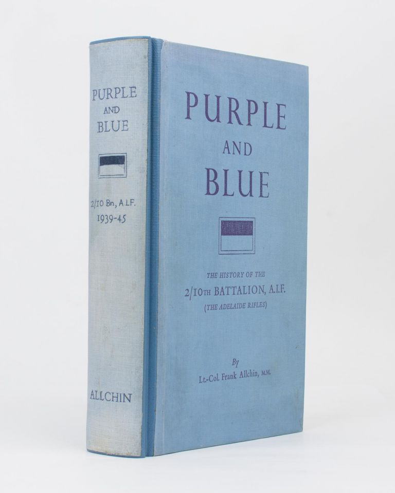 Purple and Blue. The History of the 2/10th Battalion AIF (the Adelaide Rifles), 1939-1945. 2/10th Battalion, Lieutenant-Colonel Frank ALLCHIN.