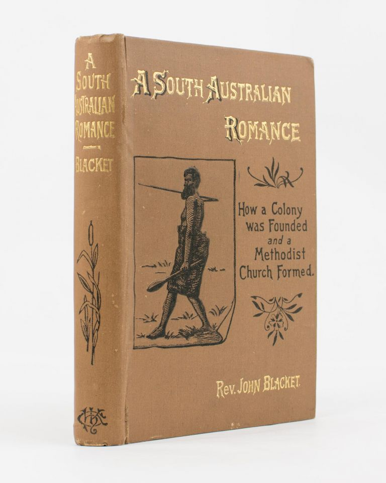 A South Australian Romance. How a Colony was founded and a Methodist Church formed. Reverend John BLACKET.