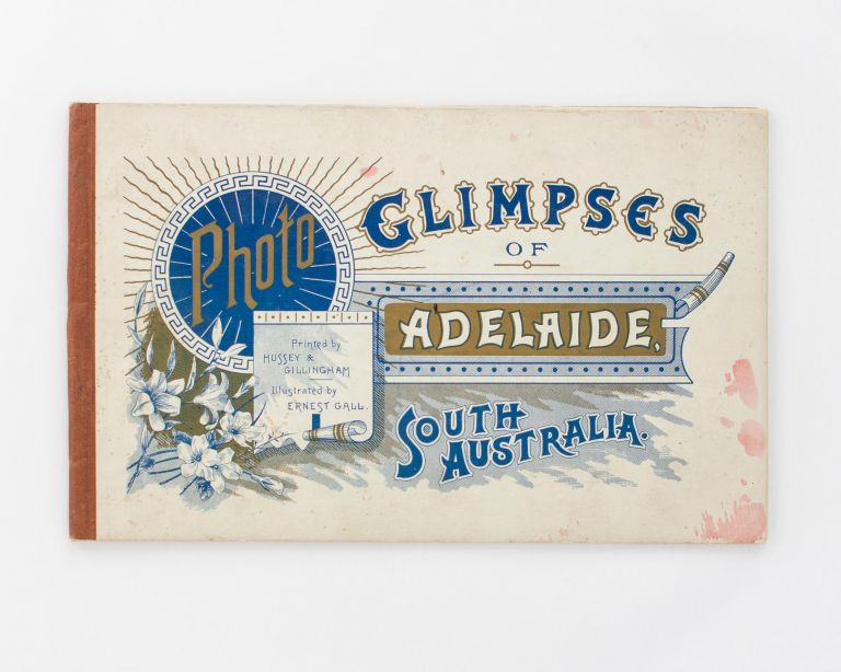 Photo Glimpses of Adelaide, South Australia.. Illustrated by Ernest Gall [cover title]. Adelaide, Ernest GALL, photographer.