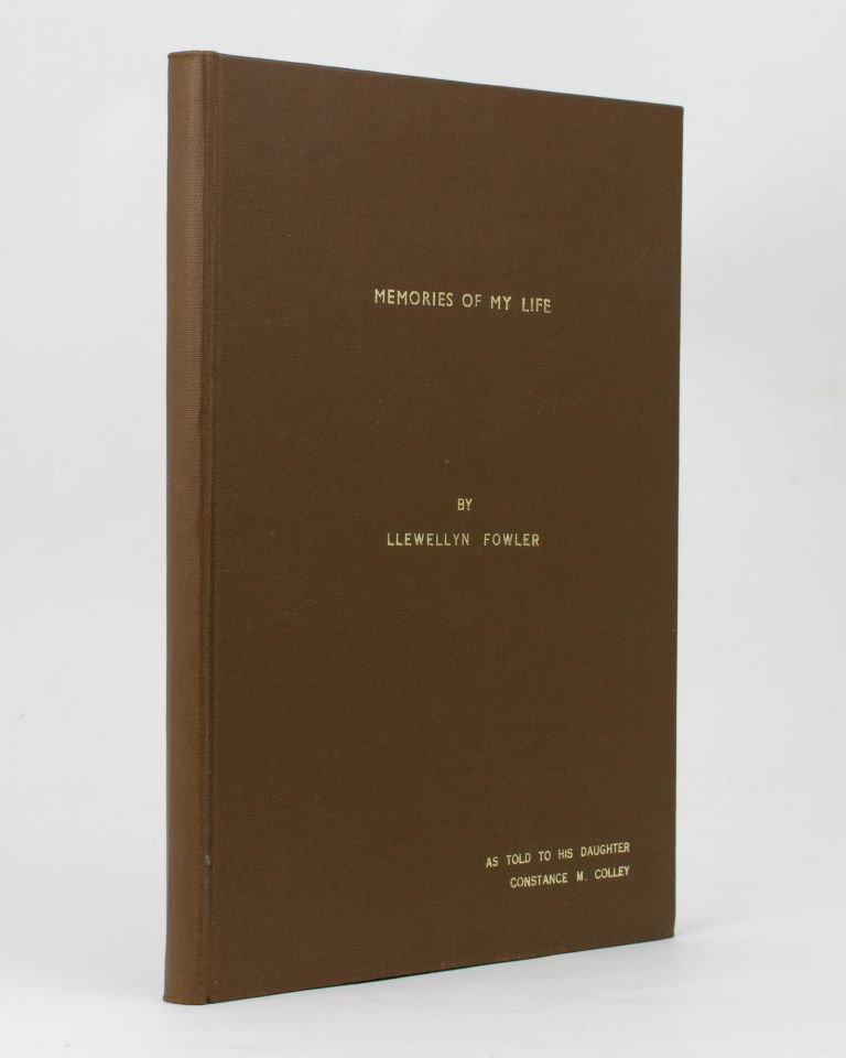 Memories of My Life by Llewellyn Fowler. As told to his Daughter, Constance M. Colley. Llewellyn FOWLER.