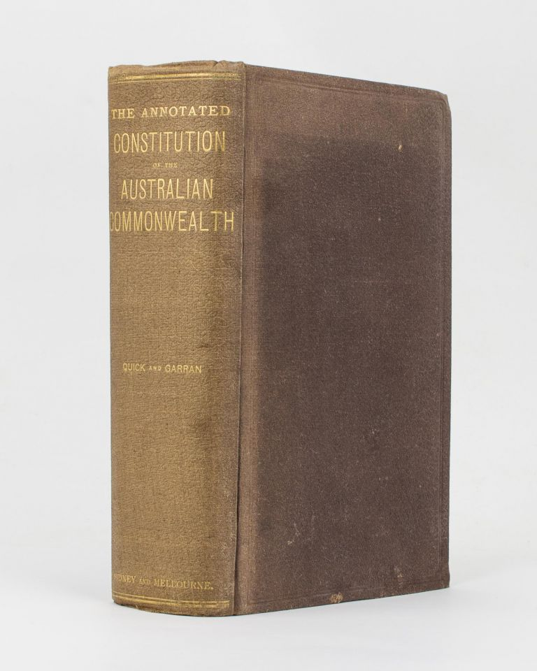 The Annotated Constitution of the Australian Commonwealth. John QUICK, Robert Randolph GARRAN.