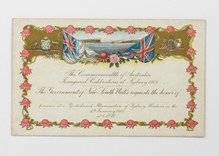 The Commonwealth of Australia Inaugural Celebrations at Sydney 1901. The Government of New South Wales requests the Honor of .. presence at a Pyrotechnical Illumination of Sydney Harbour on the 4th January 1901, at 8 pm. Federation.