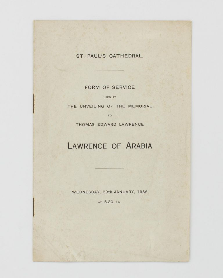 St Paul's Cathedral. Form of Service used at the Unveiling of the Memorial to Thomas Edward Lawrence, Lawrence of Arabia. Wednesday, 29th January, 1936 at 5.30 p.m. [cover title]. T. E. LAWRENCE.