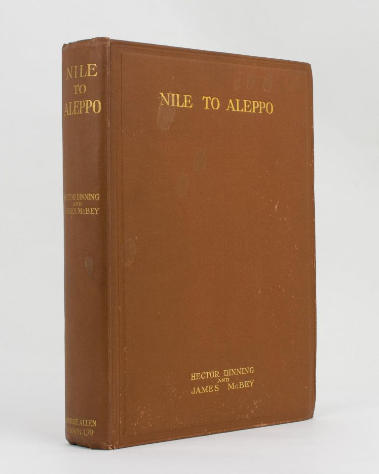 Nile to Aleppo. With the Light-Horse in the Middle-East. T. E. LAWRENCE, Captain Hector DINNING.