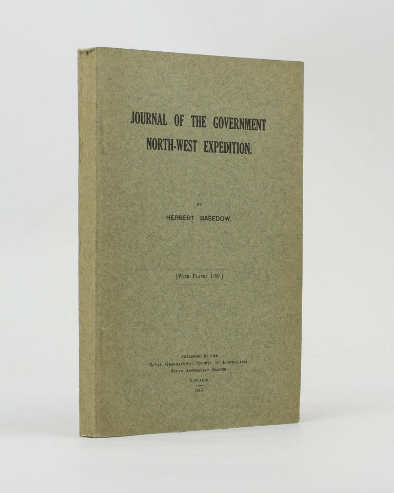 Journal of the Government North-West Expedition (March 30th - November 5th, 1903). [An offprint from] Proceedings of the Royal Geographical Society of Australasia, South Australian Branch, Volume 15, Session 1913-1914. Herbert BASEDOW.