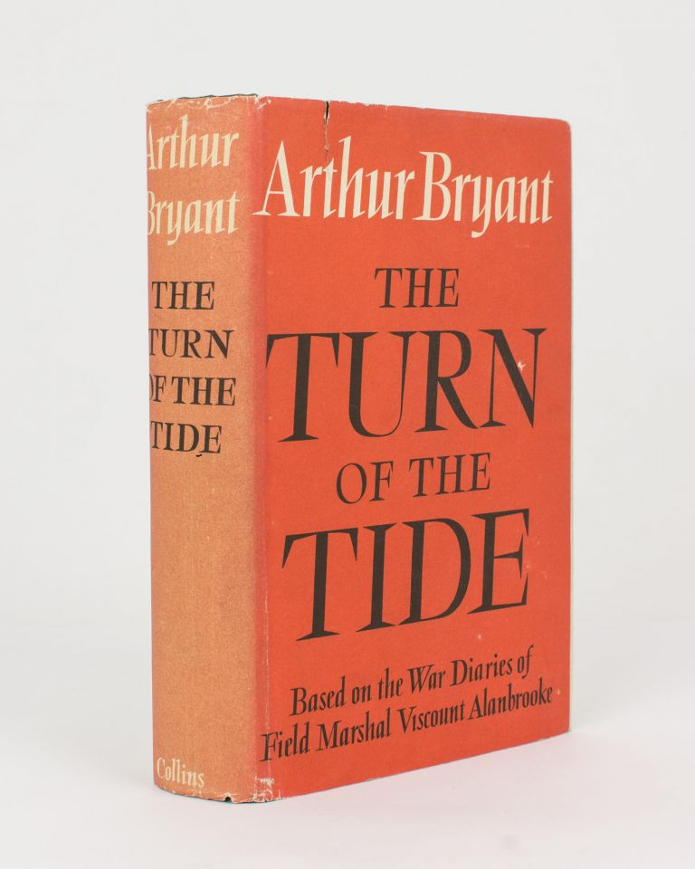 The Turn of the Tide, 1939-1943. A Study based on the Diaries and Autobiographical Notes of Field Marshal The Viscount Alanbrooke KG OM. Field Marshal The Viscount ALANBROOKE, Arthur BRYANT.