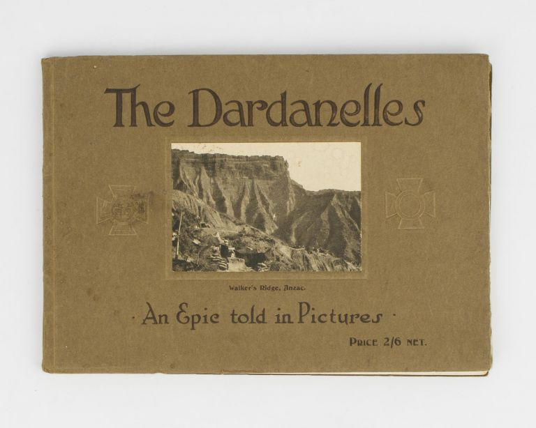 The Dardanelles. An Epic told in Pictures [cover title]. Gallipoli.