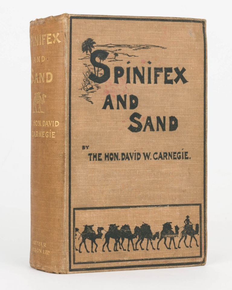 Spinifex and Sand. A Narrative of Five Years' Pioneering and Exploration in Western Australia. David W. CARNEGIE.