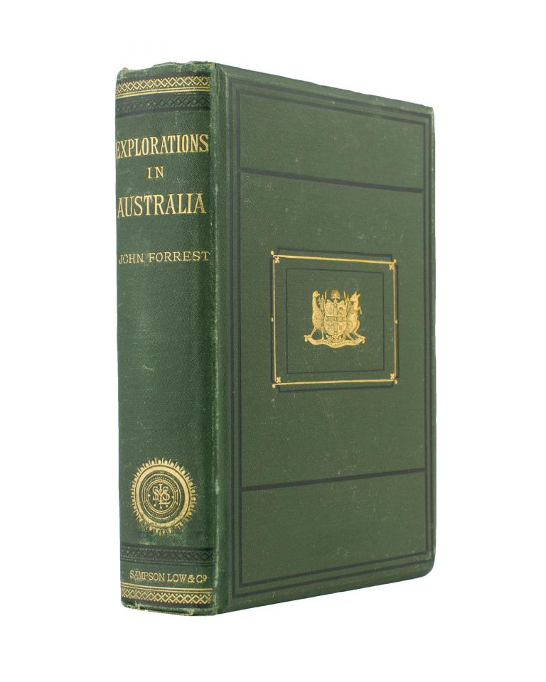 Explorations in Australia. I: Explorations in Search of Dr Leichardt [sic] and Party. II: From Perth to Adelaide, around the Great Australian Bight. III: From Champion Bay, across the Desert to the Telegraph and to Adelaide. With an Appendix on the Condition of Western Australia. John FORREST.