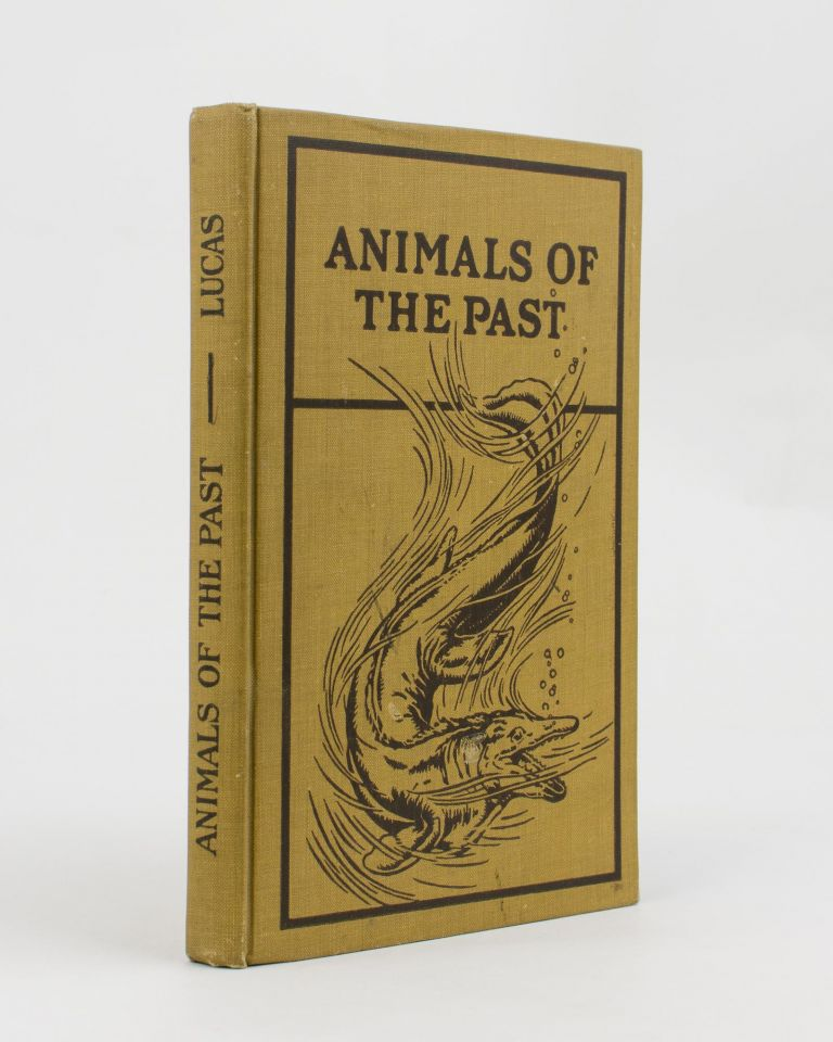Animals of the Past. An Account of Some of the Creatures of the Ancient World. Sir Douglas MAWSON, Frederic A. LUCAS.