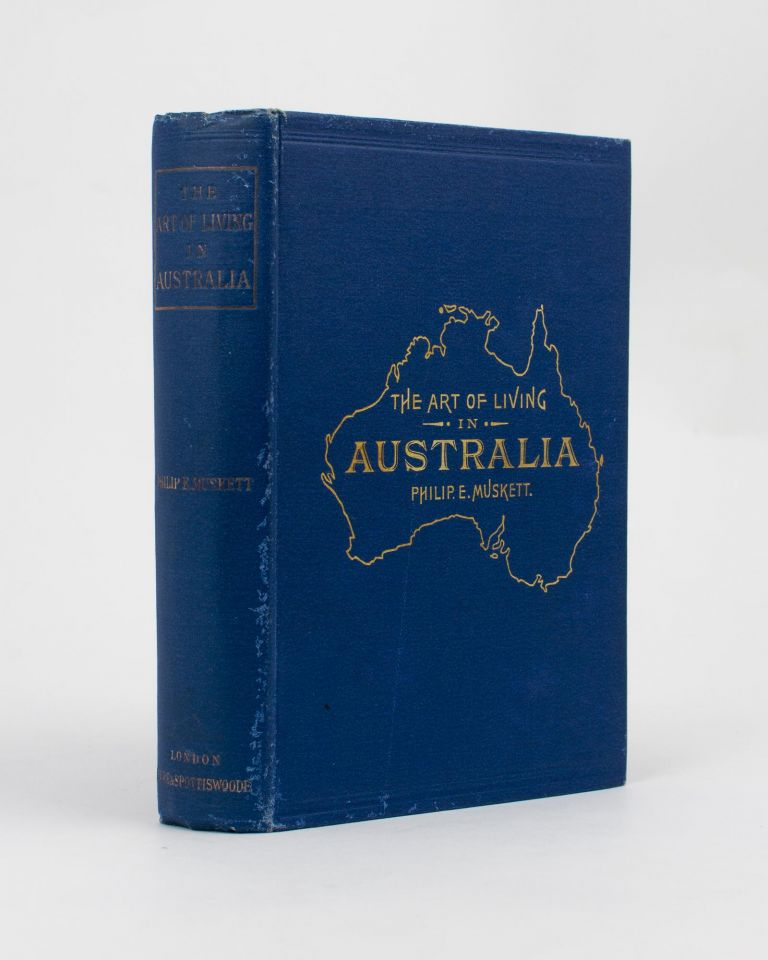 The Art of Living in Australia. (Together with Three Hundred Australian Cookery Recipes and Accessory Kitchen Information by Mrs H. Wicken ..). Philip E. MUSKETT.