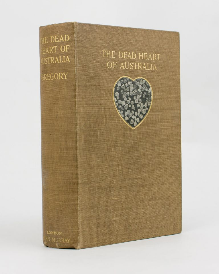 The Dead Heart of Australia. A Journey around Lake Eyre in the Summer of 1901-02, with some Account of the Lake Eyre Basin and the Flowing Wells of Central Australia. John Walter GREGORY.