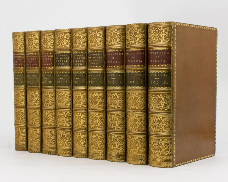 The Constitutional History of England, from the Accession of Henry VII to the Death of George II (three volumes), [together with] View of the State of Europe during the Middle Ages (three volumes), [and] Introduction to the Literature of Europe in the Fifteenth, Sixteenth, and Seventeenth Centuries (three volumes). Henry HALLAM.