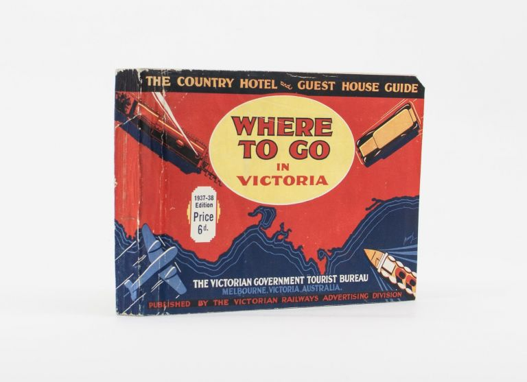 The Country Hotel and Guest House Guide. 'Where to Go' in Victoria [1937-38 Edition (cover subtitle)]. Tourism.