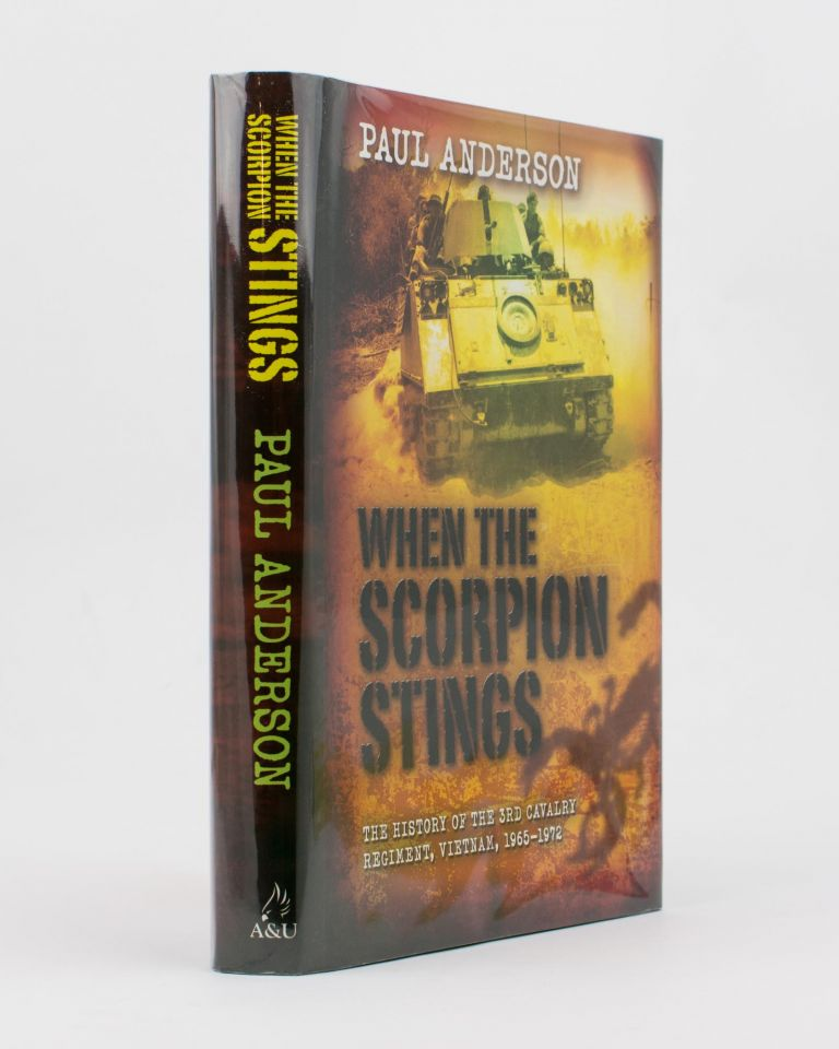 When the Scorpion Stings. The History of the 3rd Cavalry Regiment, South Vietnam, 1965-1972. Paul ANDERSON.