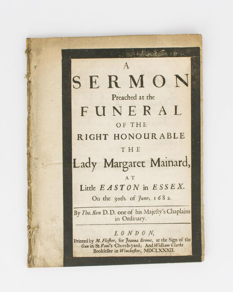 A Sermon preached at the Funeral of the Right Honourable the Lady Margaret Mainard, at Little Easton in Essex, on the 30th of June, 1682. Bishop Thomas KEN.