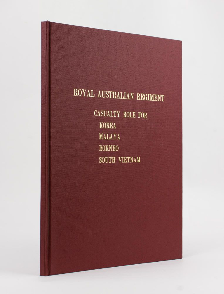 Royal Australian Regiment. Roll of those who have died in Active Service. [Casualty Role (sic) for Korea, Malaya, Borneo, South Vietnam (cover sub-title)]. K. A. CLEMENTS, Allan HEATH.