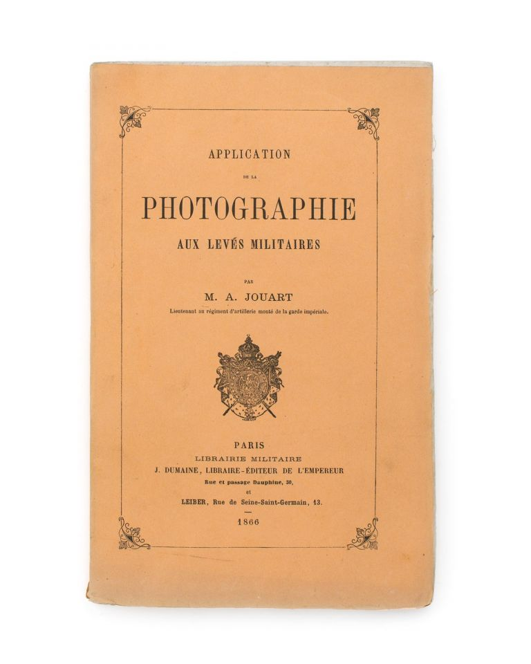 Application de la Photographie aux Levés Militaires [Application of Photography in Military Surveys]. M. A. JOUART.