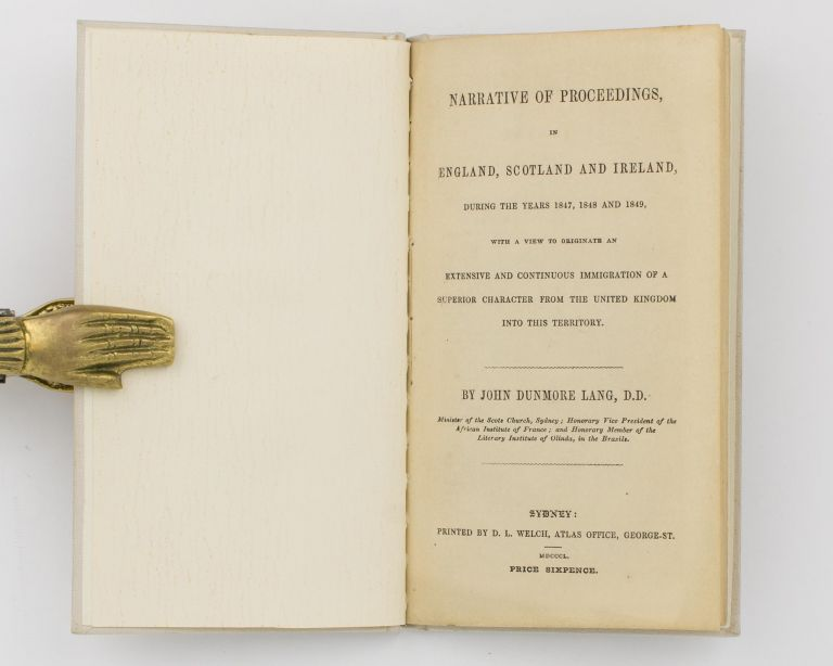 Narrative of Proceedings, in England, Scotland and Ireland, during the years 1847, 1848 and 1849, with a View to originate an Extensive and Continuous Immigration of a Superior Character from the United Kingdom into this Territory. John Dunmore LANG.