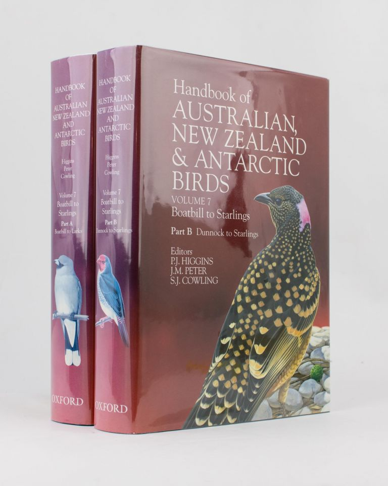 Handbook of Australian, New Zealand and Antarctic Birds. Volume 7: Boatbill to Starlings. Part A: Boatbill to Larks. [Together with] Part B: Dunnocks to Starlings. Peter Jeffrey HIGGINS, J. M. PETER, S J. COWLING.