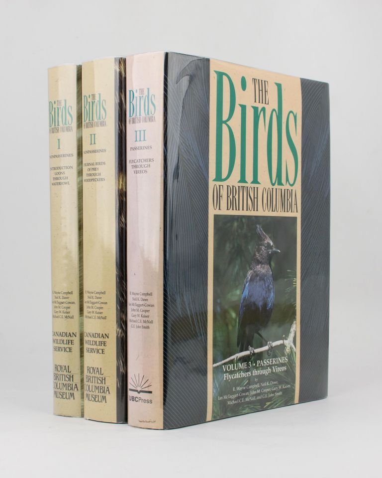 The Birds of British Columbia. Volume 1: Nonpasserines.. Loons through Waterfowl. Volume 2: Nonpasserines. Diurnal Birds of Prey through Woodpeckers. Volume 3: Passerines. Flycatchers through Vireos. R. Wayne CAMPBELL.