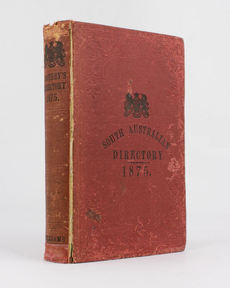 The Adelaide Almanac and Directory for South Australia, 1875. Together with Official, Ecclesiastical, Legal, Banking, & Mercantile Directory. Josiah BOOTHBY.