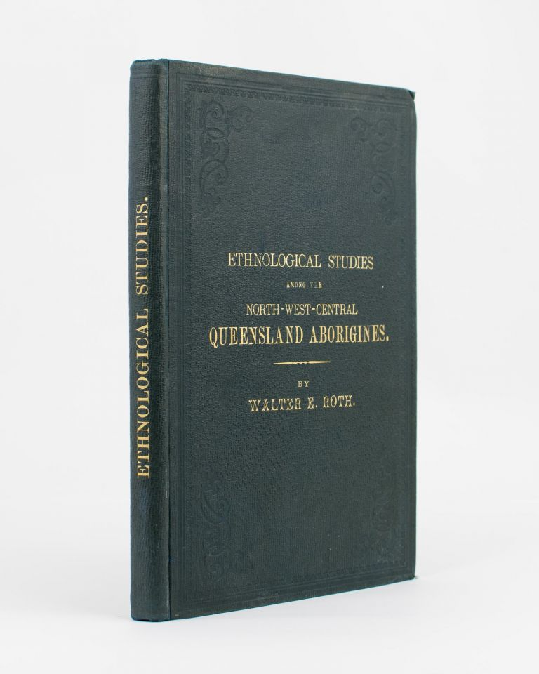 Ethnological Studies among the North-West-Central Queensland Aborigines. Walter E. ROTH.