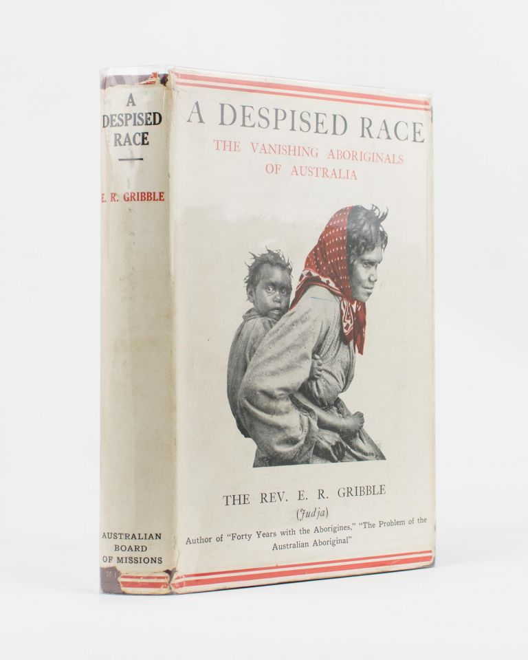 A Despised Race. The Vanishing Aboriginals of Australia. Reverend Ernest Richard GRIBBLE, 'Judja'.