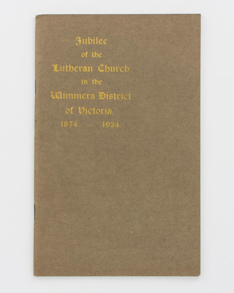 Jubilee of the Lutheran Church in the Wimmera District of Victoria, 1874-1924. J. F. NOACK.