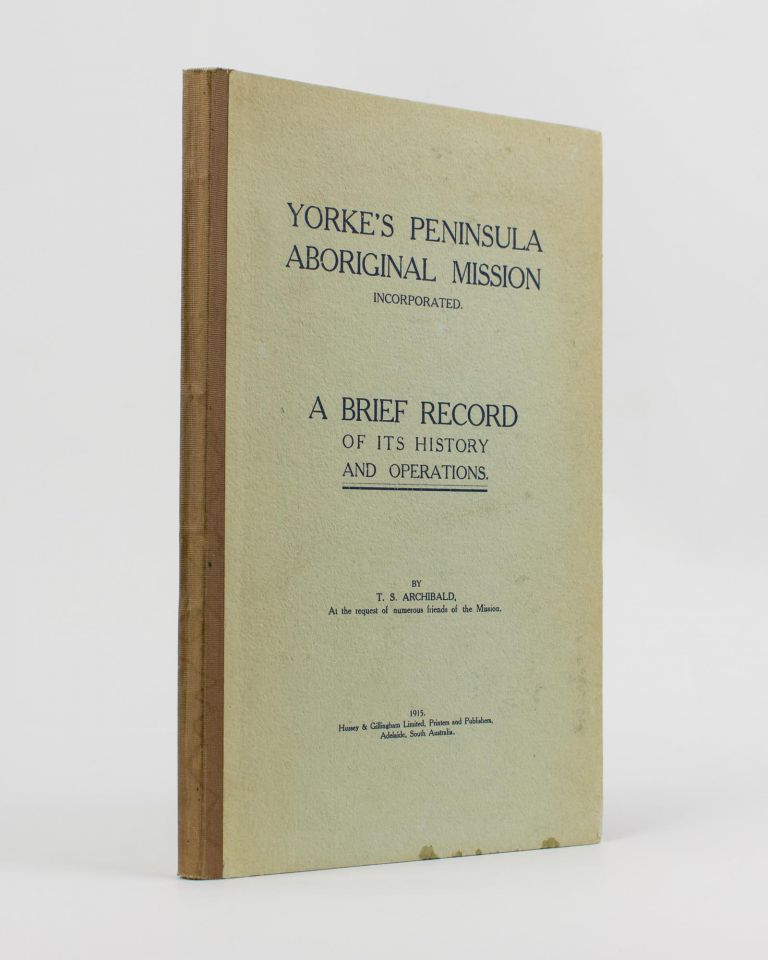 Yorke's Peninsula Aboriginal Mission Incorporated. A Brief Record of its History and Operations. T. S. ARCHIBALD.
