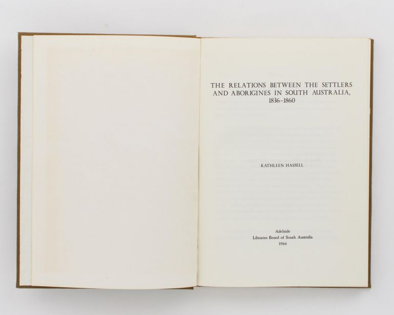 The Relations between the Settlers and Aborigines in South Australia, 1836-1860. Kathleen HASSELL.