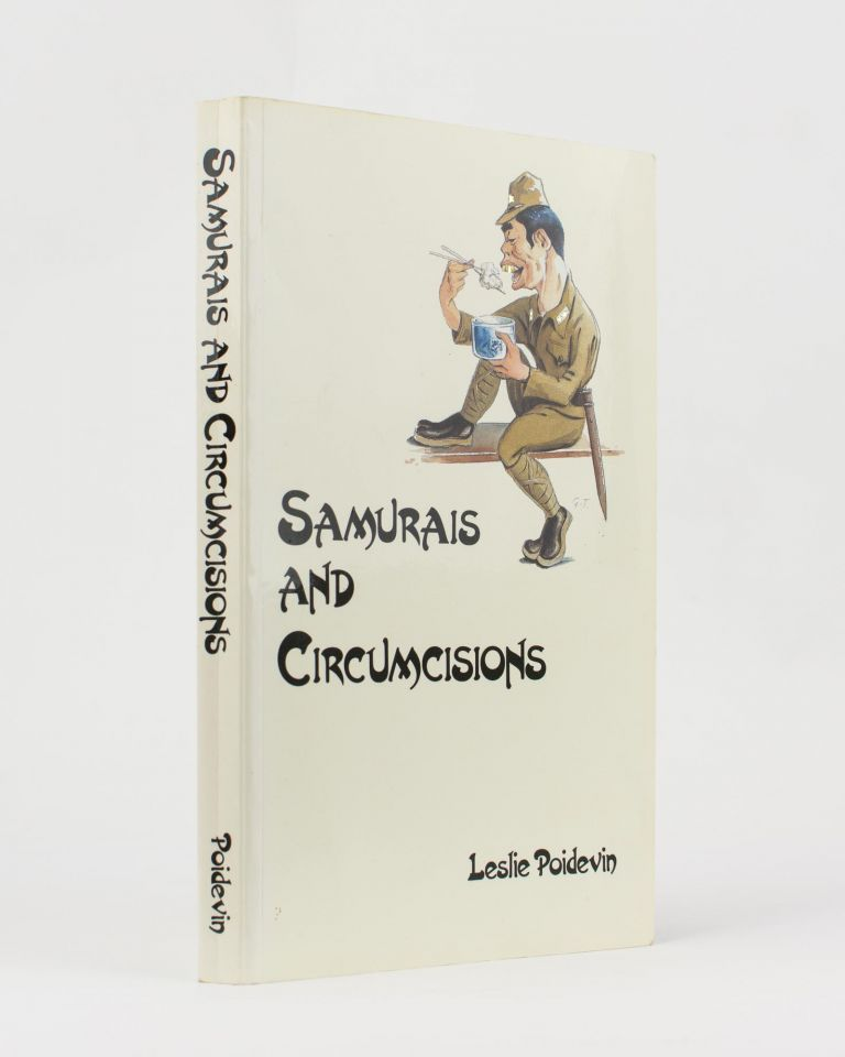 Samurais and Circumcisions. Sir Edward DUNLOP, Leslie POIDEVIN, 'Weary'.